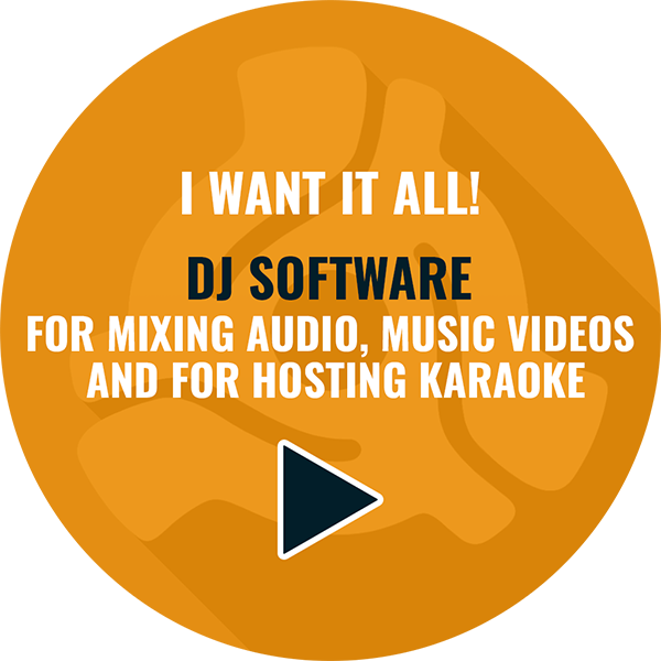 DJ SOFTWARE FOR MIXING MUSIC, MUSIC VIDEOS AND HOSTING KARAOKE