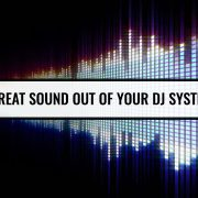 How to get great sound out of your DJ system