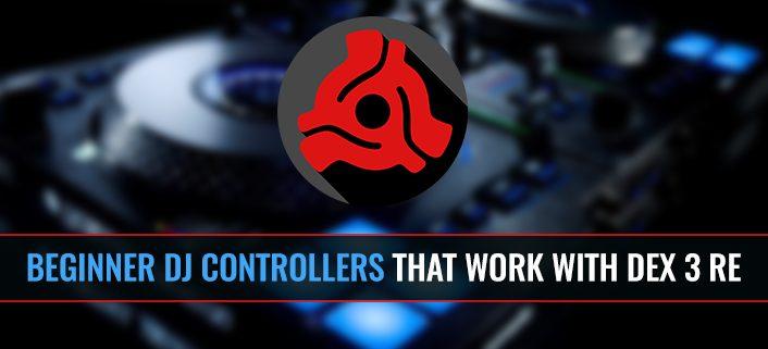 Beginner DJ controllers that work with DEX 3 RE DJ software