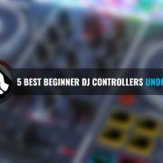 5 Best Beginner DJ Controllers under $300