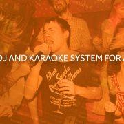 DJ and Karaoke System for a bar, nightclub or restaurant