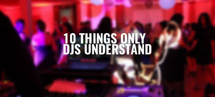 10 things only DJs understand