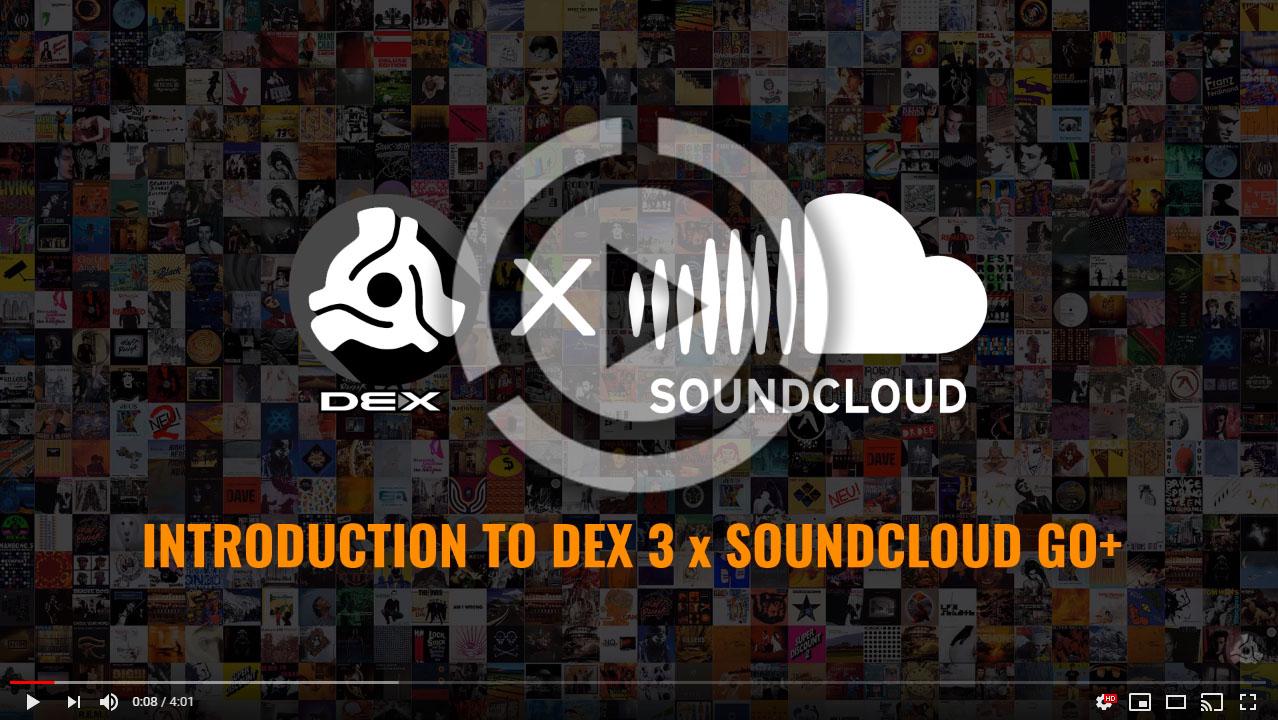 Introduction to DEX 3 x SoundCloud Go+ Video