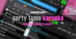 Party Tyme Karaoke Subscription only $49.99-a-month